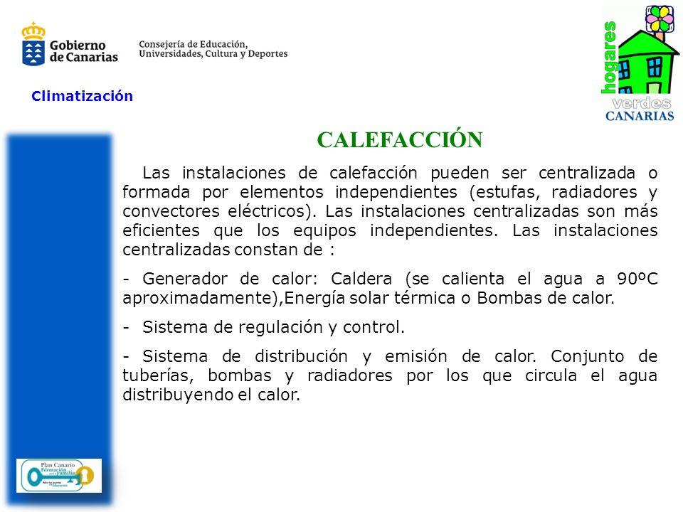 Climatización CALEFACCIÓN Las instalaciones de calefacción pueden ser centralizada o formada por elementos independientes (estufas, radiadores y conve
