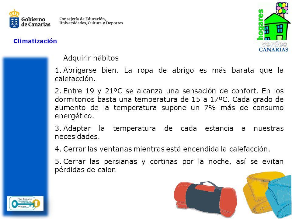 Climatización Adquirir hábitos 1.Abrigarse bien. La ropa de abrigo es más barata que la calefacción. 2.Entre 19 y 21ºC se alcanza una sensación de con