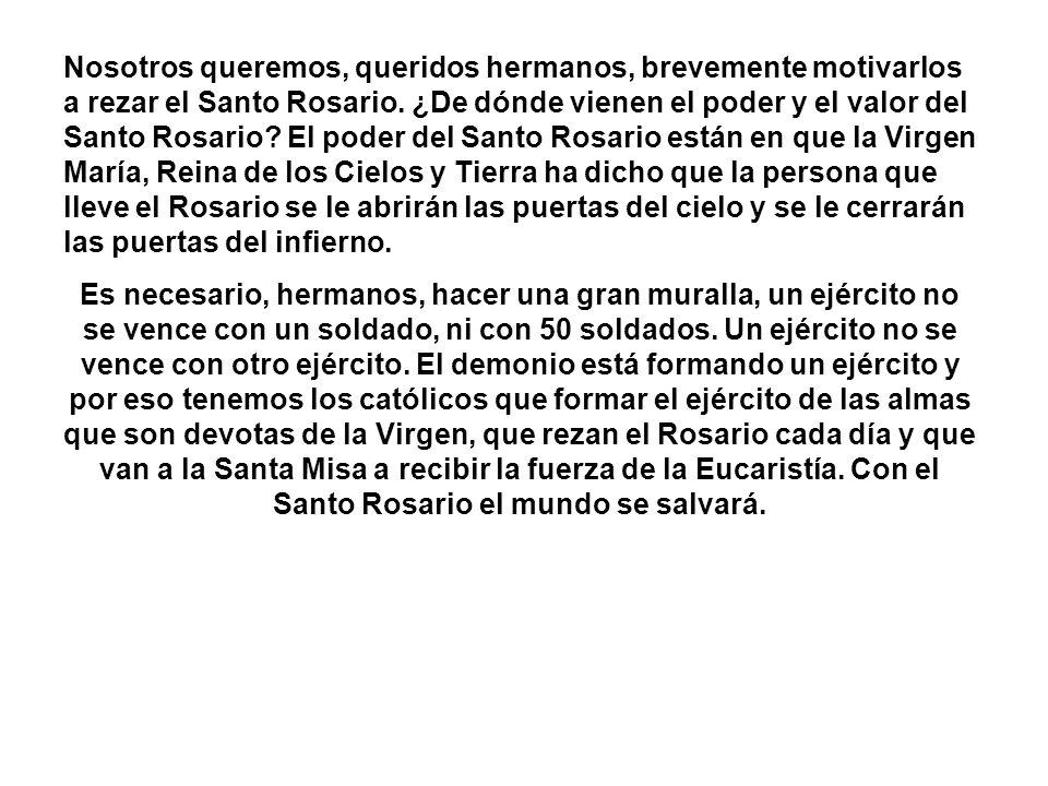 RECIBIMOS MÚLTIPLES BENEFICIOS AL REZAR EL SANTO ROSARIO La Santísima Virgen María nos ha dicho que el Santo Rosario rezado con fervor y con persevera