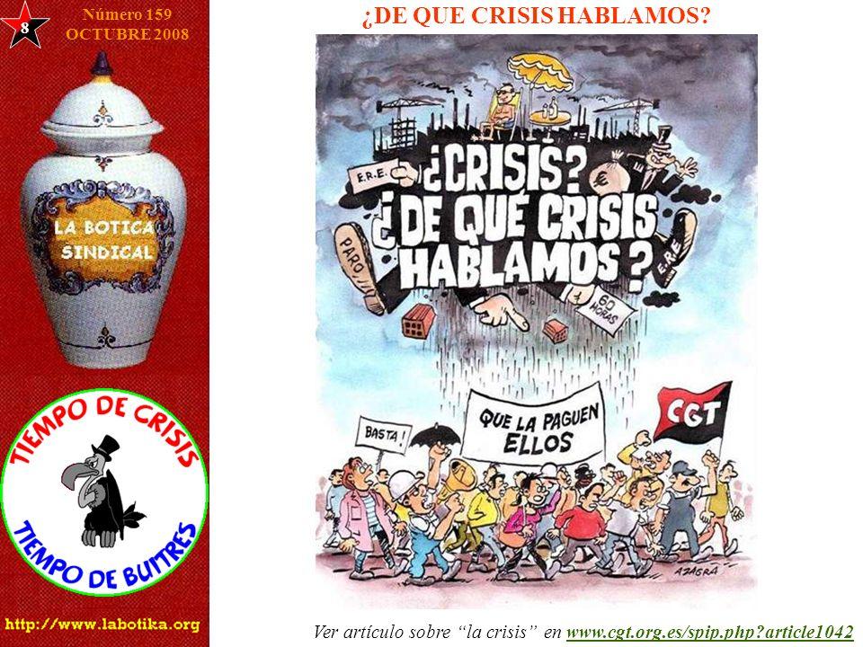 ¿DE QUE CRISIS HABLAMOS? 8 Número 159 OCTUBRE 2008 Ver artículo sobre la crisis en www.cgt.org.es/spip.php?article1042www.cgt.org.es/spip.php?article1