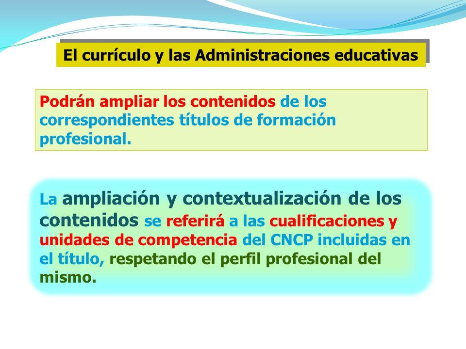 El currículo y las Administraciones educativas Podrán ampliar los contenidos de los correspondientes títulos de formación profesional.