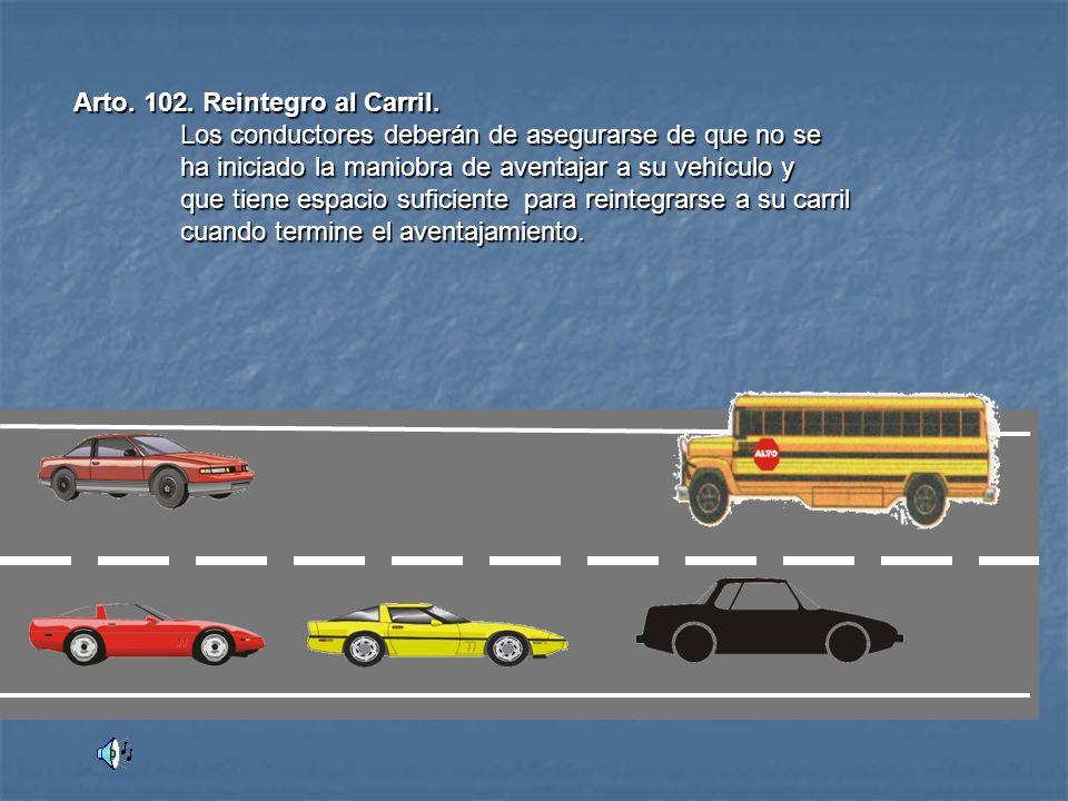 Arto. 101. Respeto de la Preferencia. Los conductores deberán de cerciorarse de que el conductor del vehículo que le precede no ha indicado su propósi