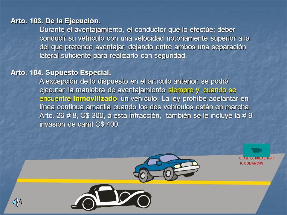Arto. 102. Reintegro al Carril. Los conductores deberán de asegurarse de que no se ha iniciado la maniobra de aventajar a su vehículo y que tiene espa