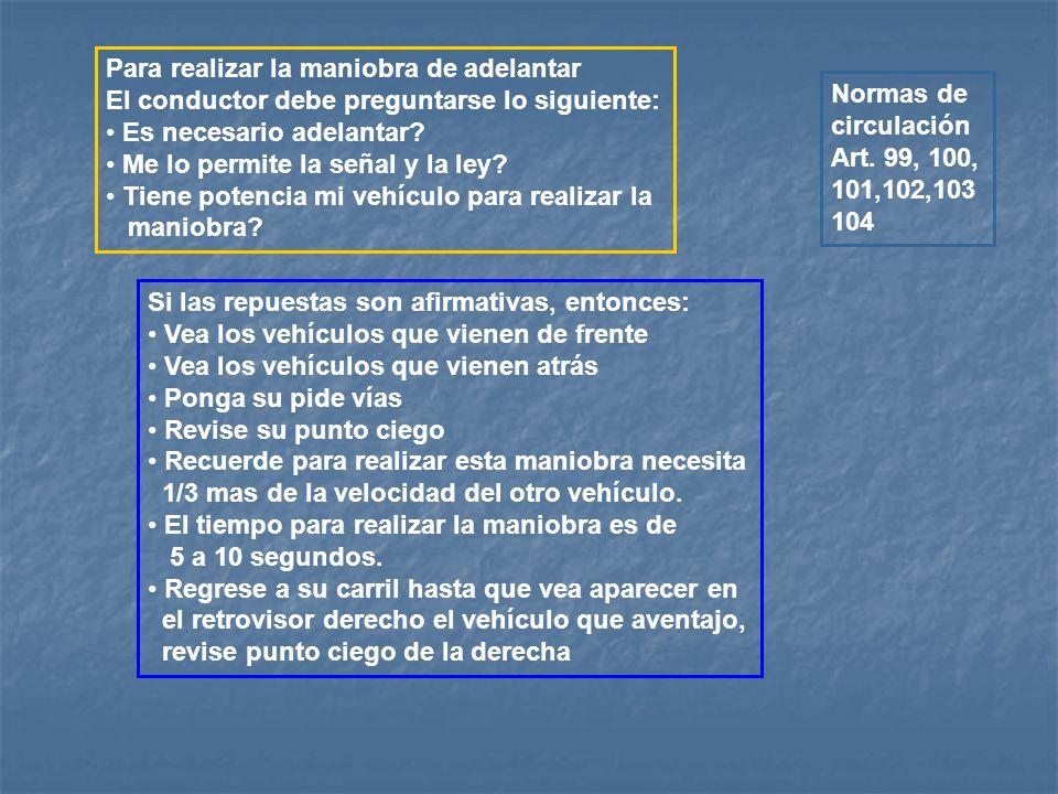 C: ARTO. 100, AL 1O4/ P. QUIJANO/W Arto. 103. De la Ejecución. Durante el aventajamiento, el conductor que lo efectúe; deber conducir su vehículo con