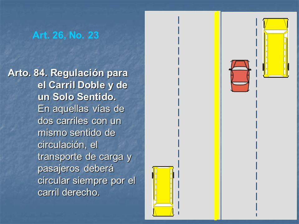 DOBLE VIA UNA VIA Arto. 83. Utilización de los carriles. Las calles y avenidas de un carril, solo podrán ser de una sola vía de circulación. En las ca