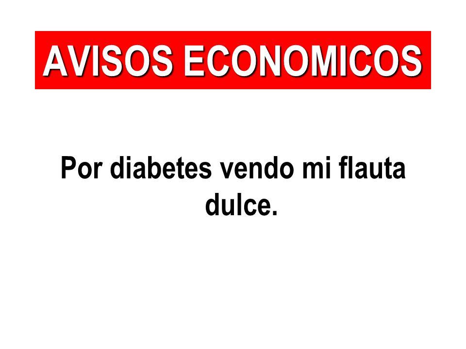 Por diabetes vendo mi flauta dulce. AVISOS ECONOMICOS