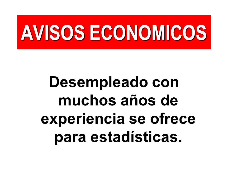 AVISOS ECONOMICOS Desempleado con muchos años de experiencia se ofrece para estadísticas.
