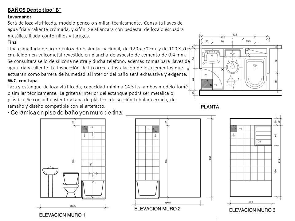 BAÑOS Depto tipo B Lavamanos Será de loza vitrificada, modelo penco o similar, técnicamente. Consulta llaves de agua fría y caliente cromada, y sifón.