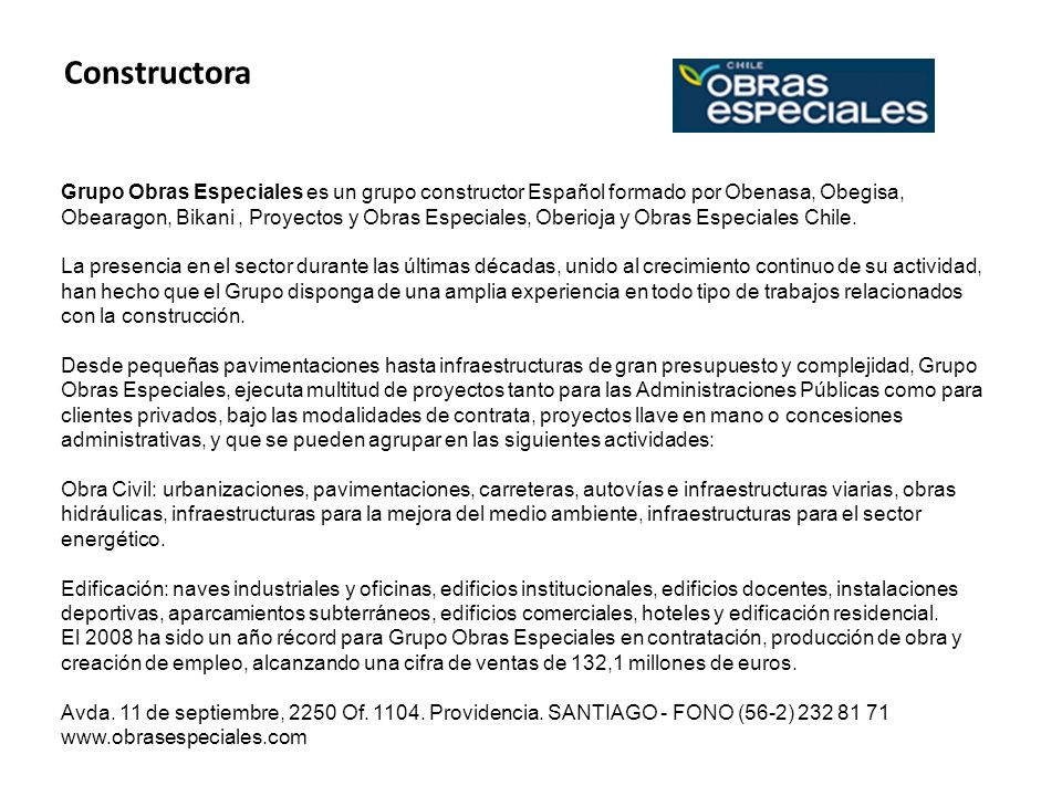 Constructora Grupo Obras Especiales es un grupo constructor Español formado por Obenasa, Obegisa, Obearagon, Bikani, Proyectos y Obras Especiales, Obe