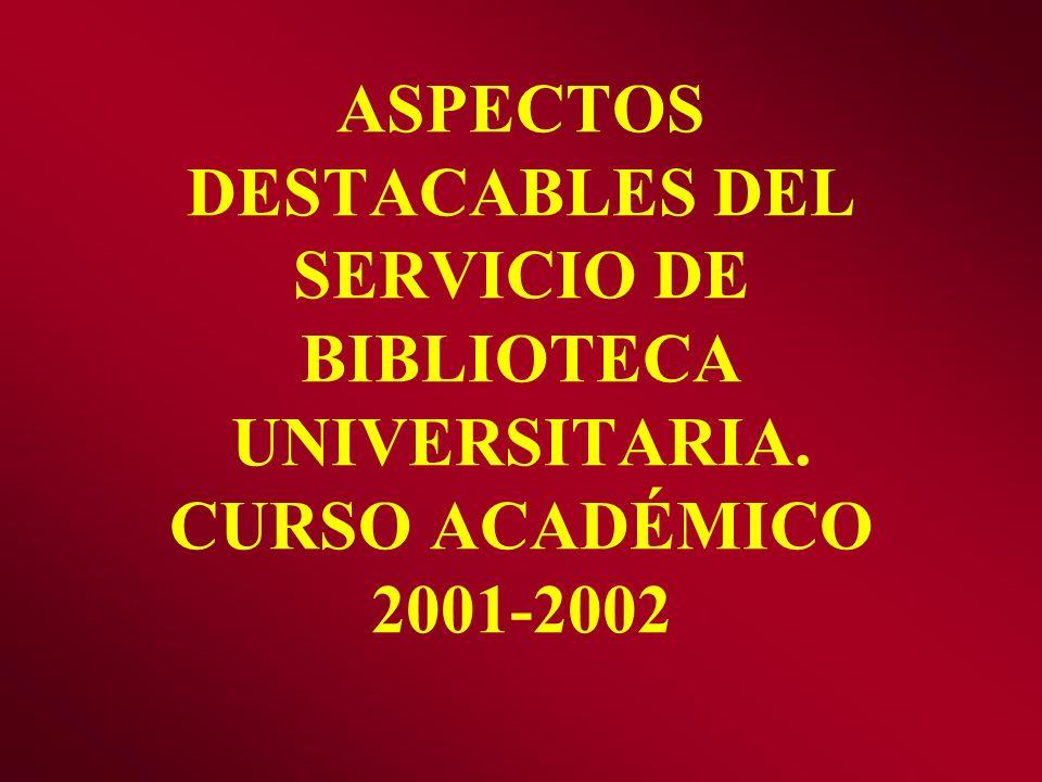 ASPECTOS DESTACABLES DEL SERVICIO DE BIBLIOTECA UNIVERSITARIA. CURSO ACADÉMICO 2001-2002