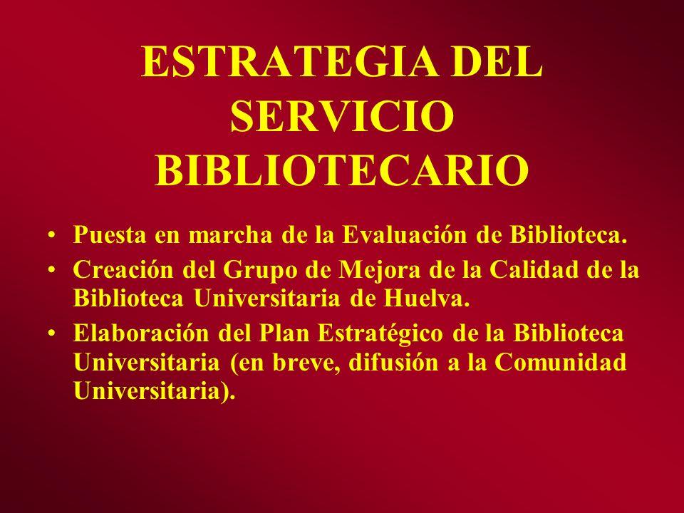 ESTRATEGIA DEL SERVICIO BIBLIOTECARIO Puesta en marcha de la Evaluación de Biblioteca. Creación del Grupo de Mejora de la Calidad de la Biblioteca Uni