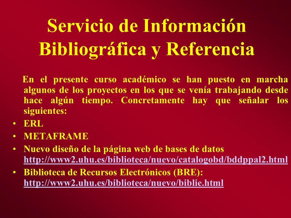 Servicio de Información Bibliográfica y Referencia En el presente curso académico se han puesto en marcha algunos de los proyectos en los que se venía