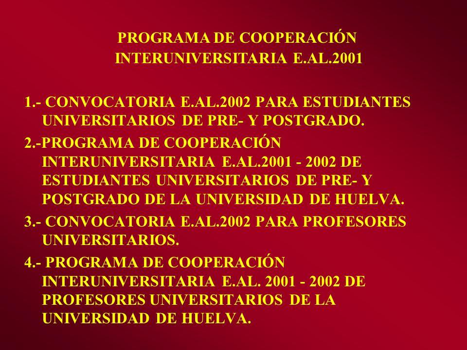 1.- CONVOCATORIA E.AL.2002 PARA ESTUDIANTES UNIVERSITARIOS DE PRE- Y POSTGRADO. 2.-PROGRAMA DE COOPERACIÓN INTERUNIVERSITARIA E.AL.2001 - 2002 DE ESTU