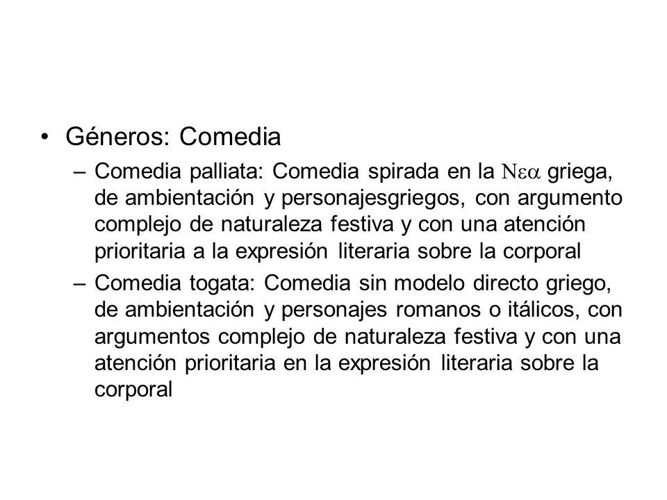 Géneros: Comedia –Comedia palliata: Comedia spirada en la griega, de ambientación y personajesgriegos, con argumento complejo de naturaleza festiva y