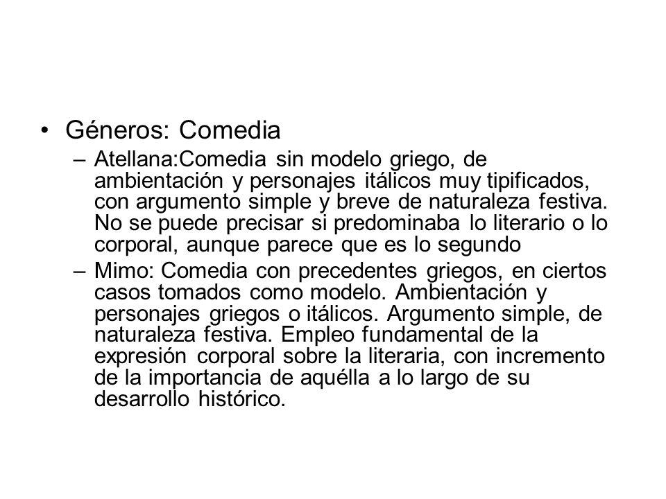 Géneros: Comedia –Atellana:Comedia sin modelo griego, de ambientación y personajes itálicos muy tipificados, con argumento simple y breve de naturalez