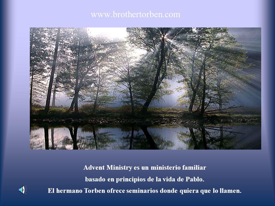 www.brothertorben.com Advent Ministry es un ministerio familiar basado en principios de la vida de Pablo.
