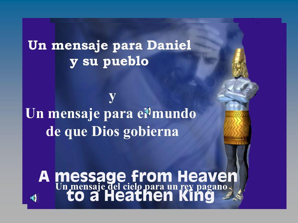 Un mensaje del Cielo Un mensaje para Daniel y su pueblo y Un mensaje para el mundo de que Dios gobierna Un mensaje del cielo para un rey pagano