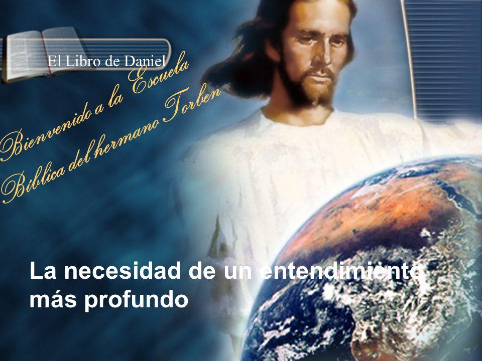 La necesidad de un entendimiento más profundo El Libro de Daniel Bienvenido a la Escuela Bíblica del hermano Torben