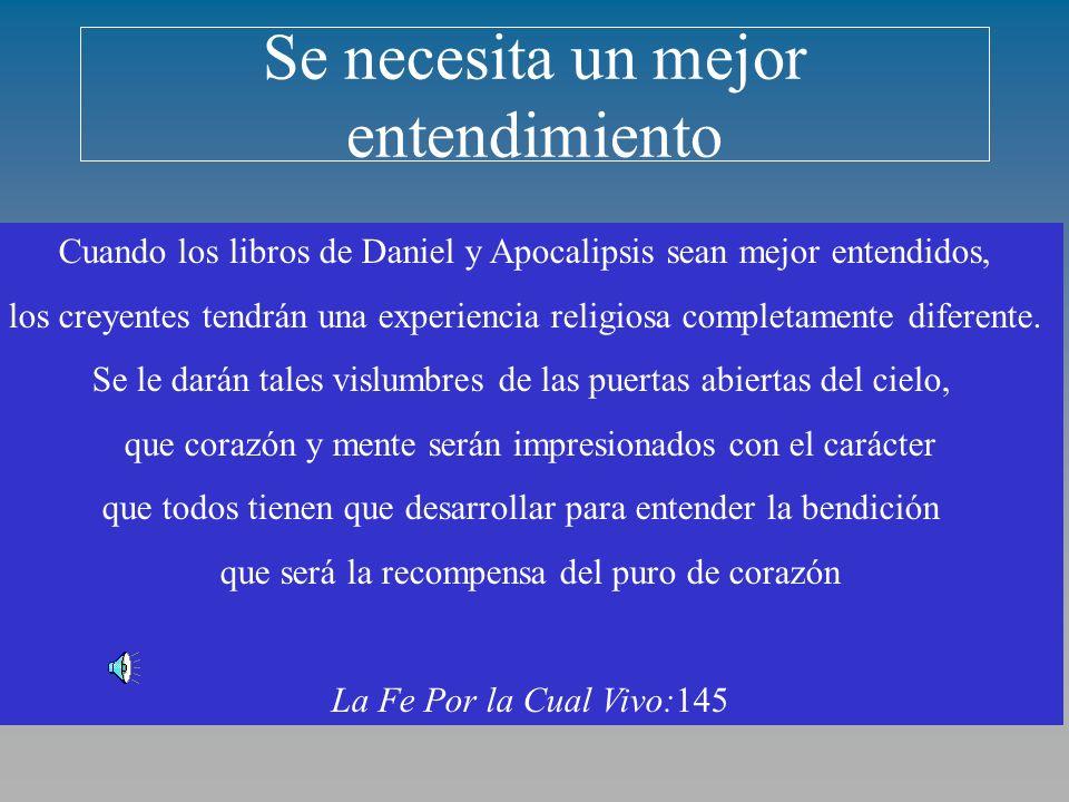 Se necesita un mejor entendimiento Cuando los libros de Daniel y Apocalipsis sean mejor entendidos, los creyentes tendrán una experiencia religiosa completamente diferente.