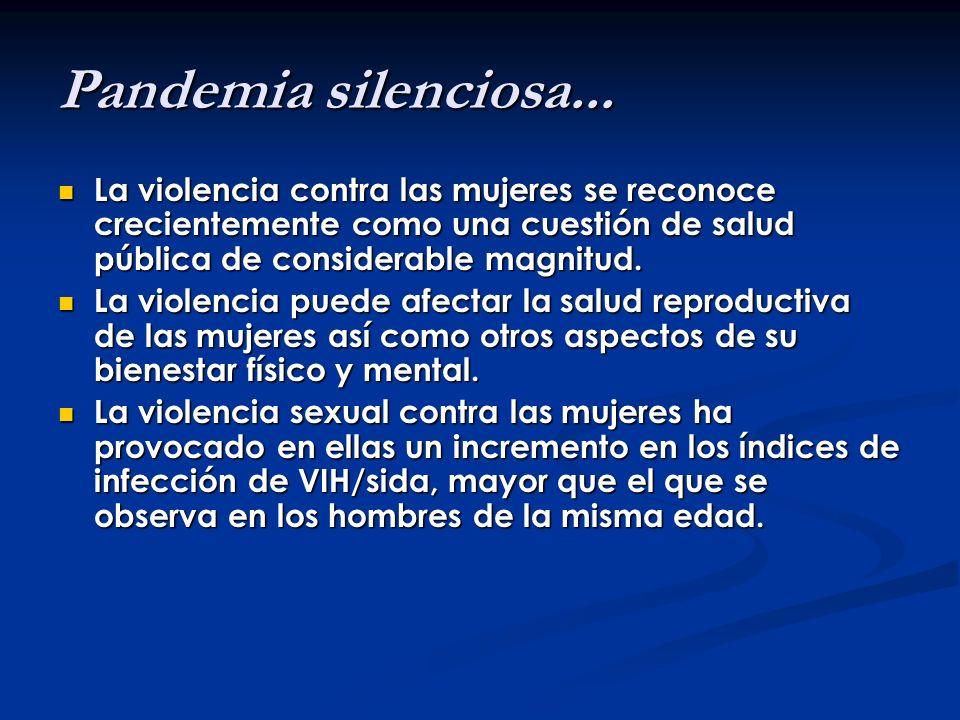 Pandemia silenciosa... La violencia contra las mujeres se reconoce crecientemente como una cuestión de salud pública de considerable magnitud. La viol