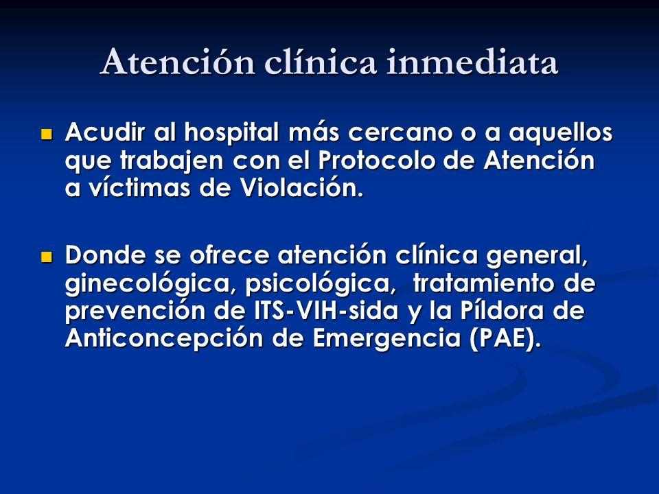 Atención clínica inmediata Acudir al hospital más cercano o a aquellos que trabajen con el Protocolo de Atención a víctimas de Violación. Acudir al ho