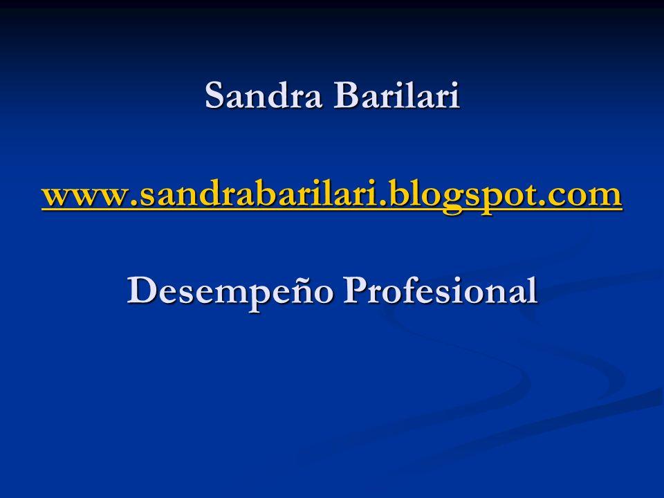 Sandra Barilari www.sandrabarilari.blogspot.com Desempeño Profesional www.sandrabarilari.blogspot.com