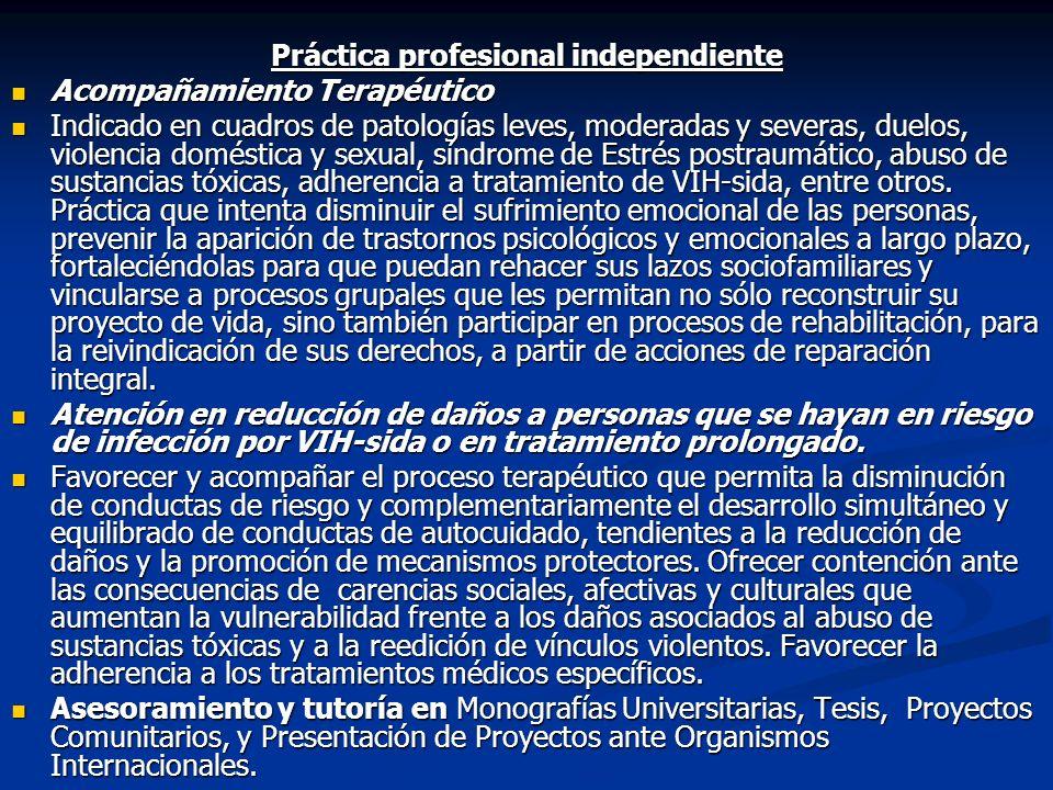 Práctica profesional independiente Acompañamiento Terapéutico Acompañamiento Terapéutico Indicado en cuadros de patologías leves, moderadas y severas,