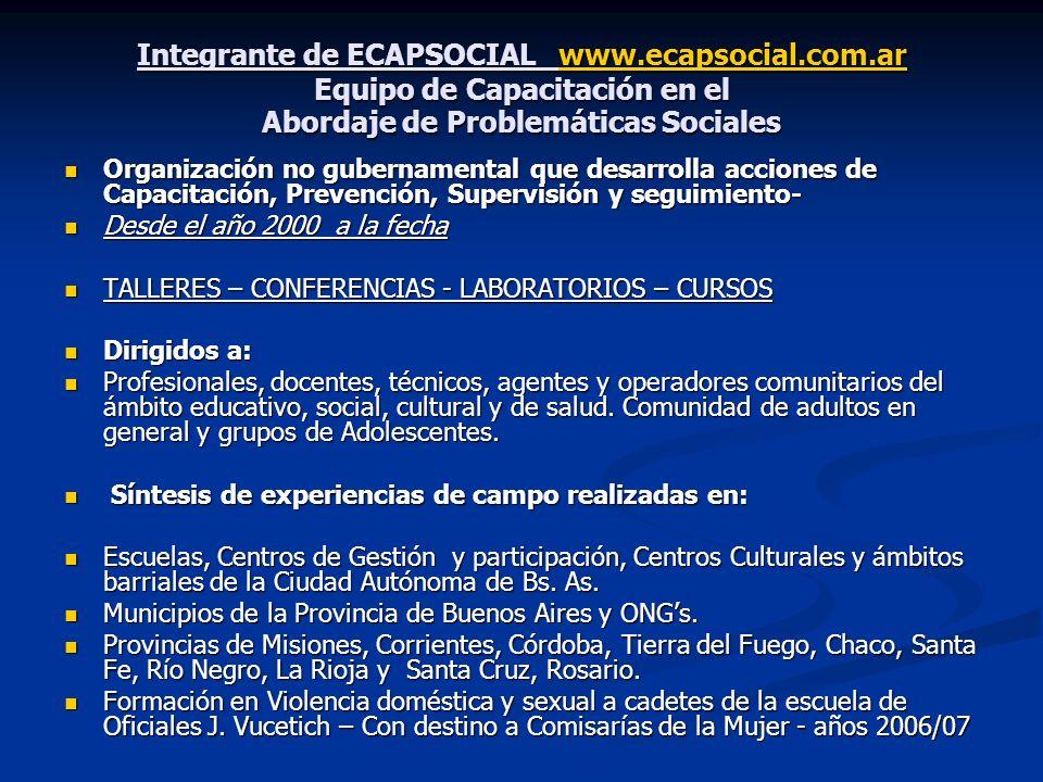 Integrante de ECAPSOCIAL www.ecapsocial.com.ar Equipo de Capacitación en el Abordaje de Problemáticas Sociales www.ecapsocial.com.ar Organización no g