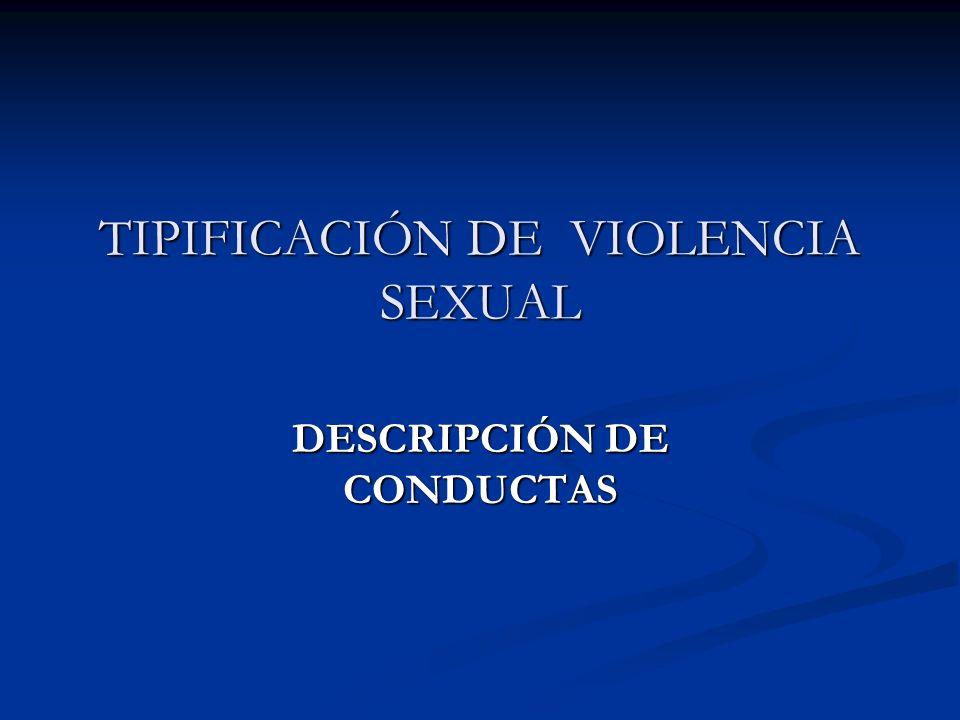 TIPIFICACIÓN DE VIOLENCIA SEXUAL DESCRIPCIÓN DE CONDUCTAS