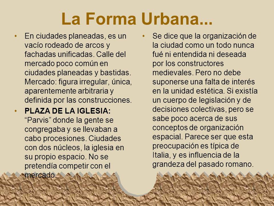 La Forma Urbana...En ciudades planeadas, es un vacío rodeado de arcos y fachadas unificadas.