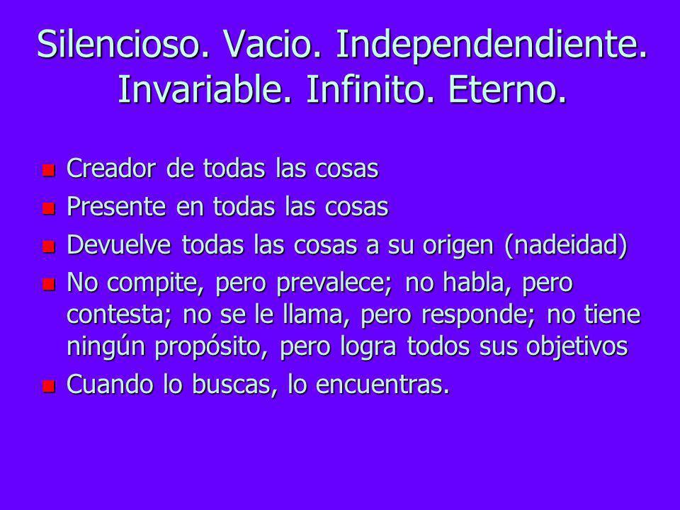 Características del TAO n Indefinible n Inamovible n Fuente de la realidad y de la apariencia n Vacio, pero nunca agotado; siempre disponible n Escond