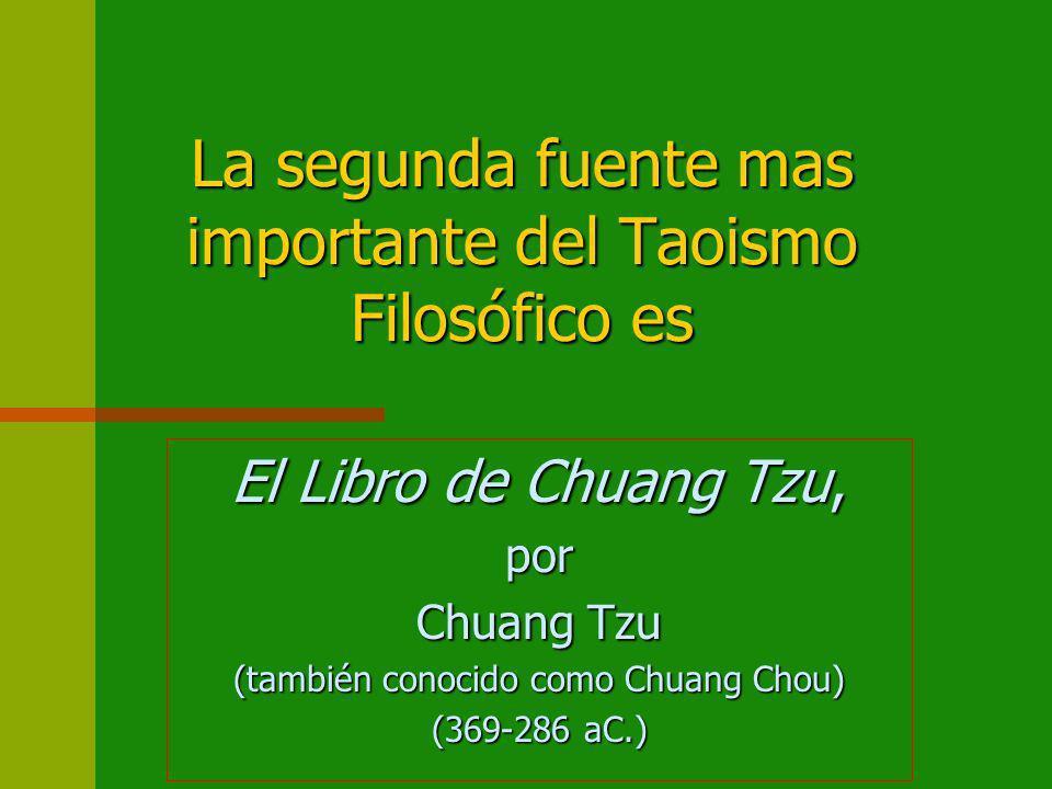 La segunda fuente mas importante del Taoismo Filosófico es El Libro de Chuang Tzu, por Chuang Tzu (también conocido como Chuang Chou) (369-286 aC.)