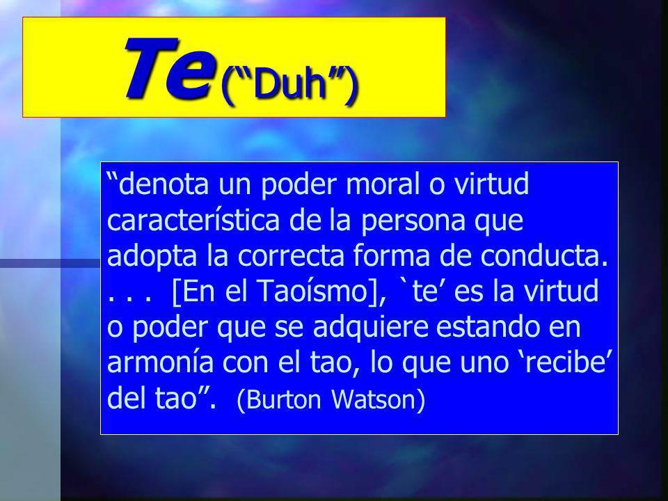 Te (Duh) denota un poder moral o virtud característica de la persona que adopta la correcta forma de conducta....