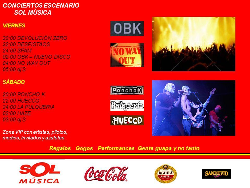 CONCIERTOS ESCENARIO SOL MÚSICA VIERNES 20:00 DEVOLUCIÓN ZERO 22:00 DESPISTAOS 24:00 SPAM 02:00 OBK – NUEVO DISCO 04:00 NO WAY OUT 05:00 djS SÁBADO 20:00 PONCHO K 22:00 HUECCO 24:00 LA PULQUERIA 02:00 HAZE 03:00 djS Zona VIP con artistas, pilotos, medios, Invitados y azafatas.