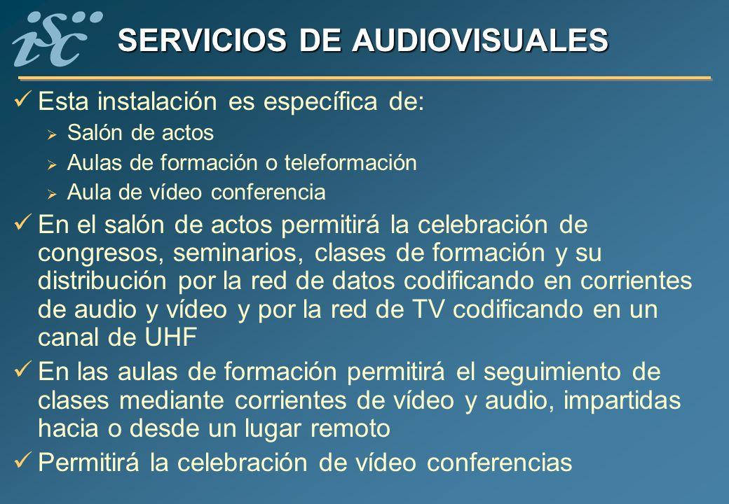 SERVICIOS DE AUDIOVISUALES Esta instalación es específica de: Salón de actos Aulas de formación o teleformación Aula de vídeo conferencia En el salón