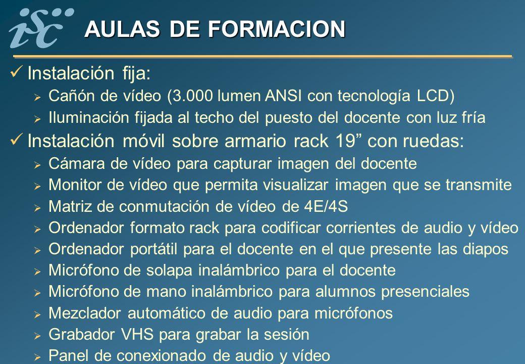 AULAS DE FORMACION Instalación fija: Cañón de vídeo (3.000 lumen ANSI con tecnología LCD) Iluminación fijada al techo del puesto del docente con luz f