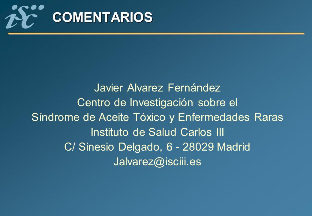 COMENTARIOS Javier Alvarez Fernández Centro de Investigación sobre el Síndrome de Aceite Tóxico y Enfermedades Raras Instituto de Salud Carlos III C/