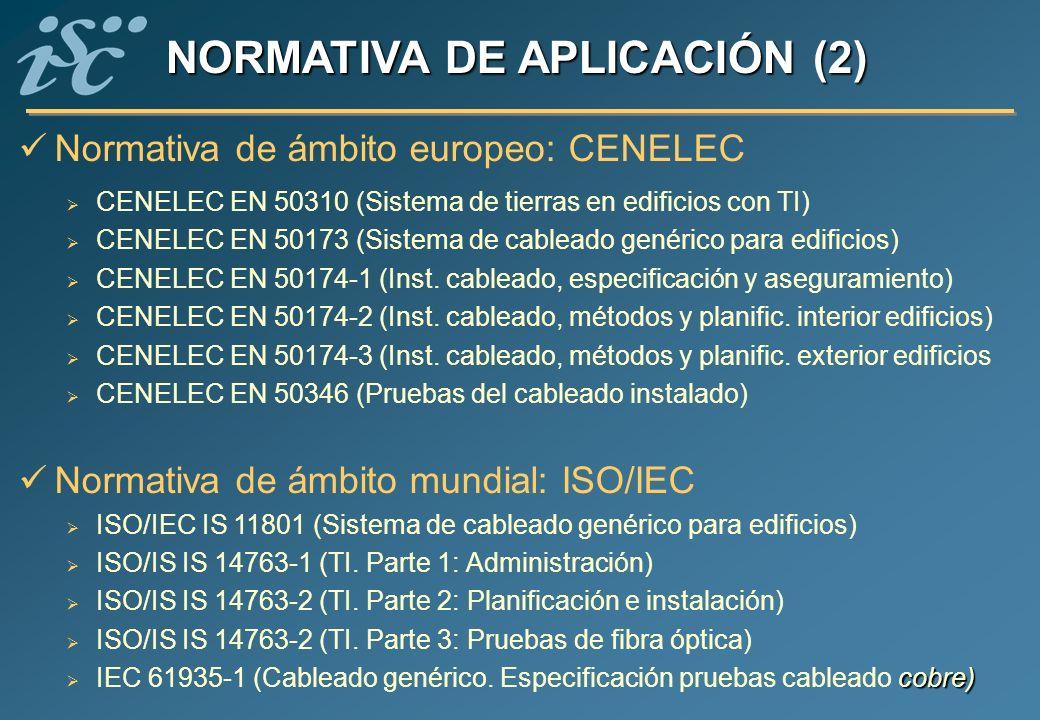 Normativa de ámbito europeo: CENELEC CENELEC EN 50310 (Sistema de tierras en edificios con TI) CENELEC EN 50173 (Sistema de cableado genérico para edi