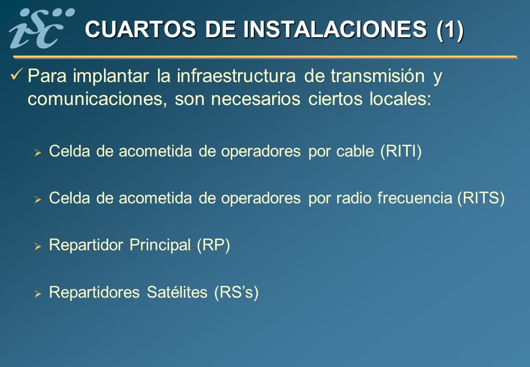Para implantar la infraestructura de transmisión y comunicaciones, son necesarios ciertos locales: Celda de acometida de operadores por cable (RITI) C