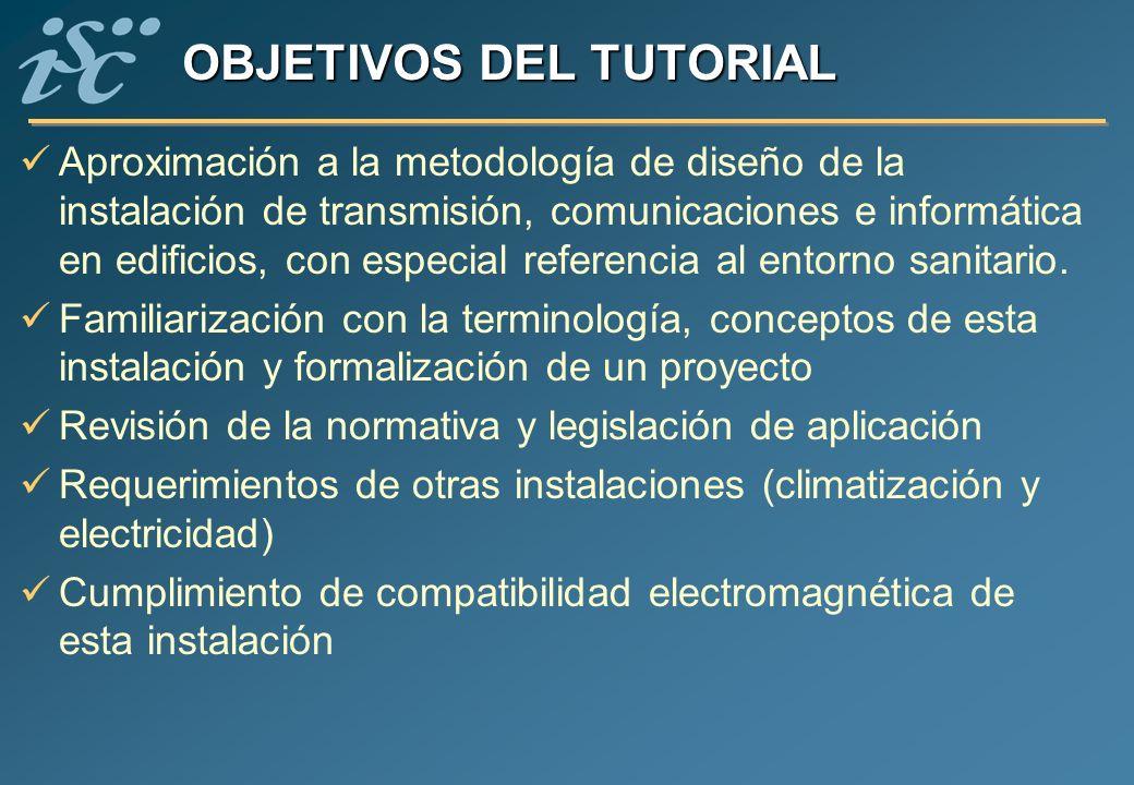 OBJETIVOS DEL TUTORIAL Aproximación a la metodología de diseño de la instalación de transmisión, comunicaciones e informática en edificios, con especi