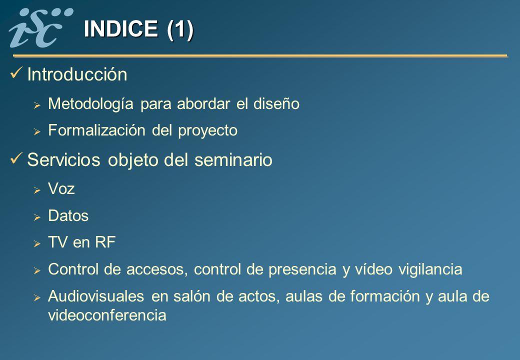 Normativa para la realización del diseño Reglamentos y disposiciones legales Normas AENOR (ámbito español) Normas CENELEC (ámbito Unión Europea) Normas ISO/IEC (ámbito mundial) Normas TIA/EIA, IEEE (ámbito de la industria) Criterios generales para la implantación de los servicios Cuartos de instalaciones Puntos de entrada a la red de transmisión (PUERTAs) Canalización Detalles de implantación de cada servicio Verificación y documentación de la instalación INDICE (2)