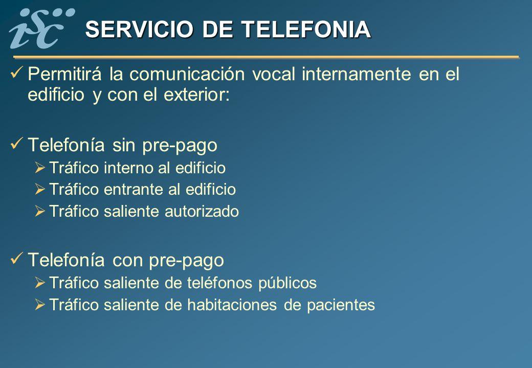 SERVICIO DE TELEFONIA Permitirá la comunicación vocal internamente en el edificio y con el exterior: Telefonía sin pre-pago Tráfico interno al edifici