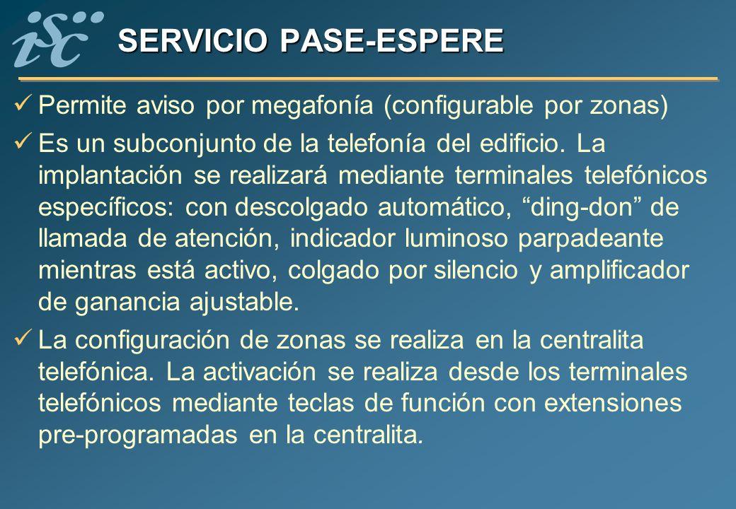 SERVICIO PASE-ESPERE Permite aviso por megafonía (configurable por zonas) Es un subconjunto de la telefonía del edificio. La implantación se realizará