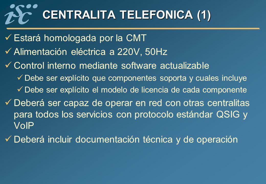 CENTRALITA TELEFONICA (1) Estará homologada por la CMT Alimentación eléctrica a 220V, 50Hz Control interno mediante software actualizable Debe ser exp