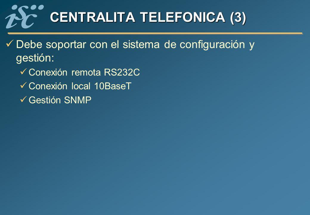 CENTRALITA TELEFONICA (3) Debe soportar con el sistema de configuración y gestión: Conexión remota RS232C Conexión local 10BaseT Gestión SNMP