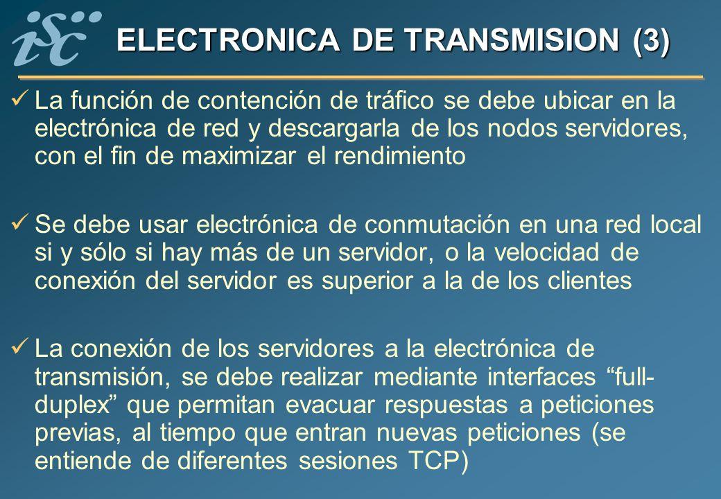 ELECTRONICA DE TRANSMISION (3) La función de contención de tráfico se debe ubicar en la electrónica de red y descargarla de los nodos servidores, con