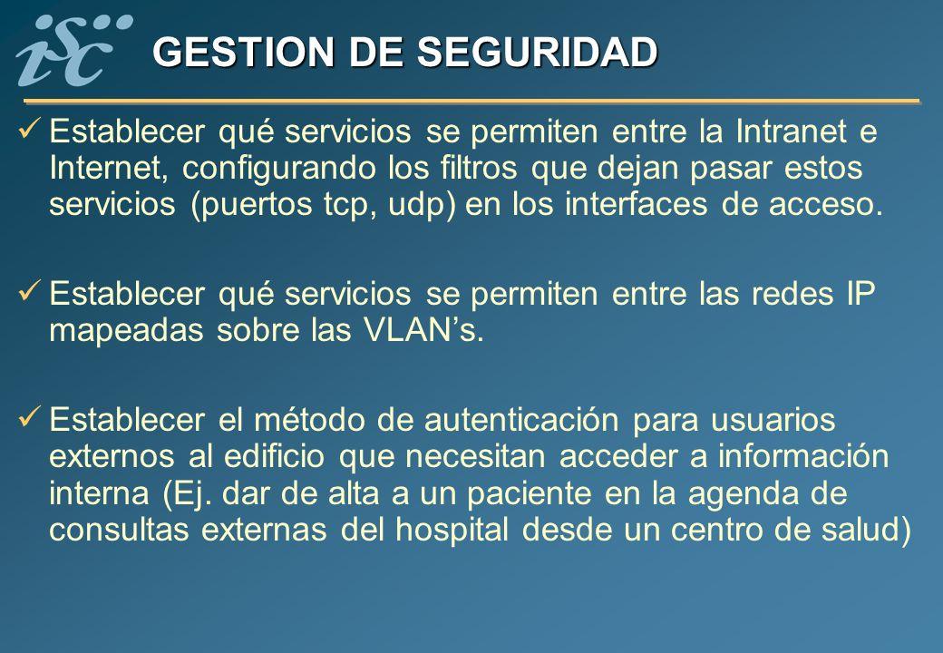 GESTION DE SEGURIDAD Establecer qué servicios se permiten entre la Intranet e Internet, configurando los filtros que dejan pasar estos servicios (puer