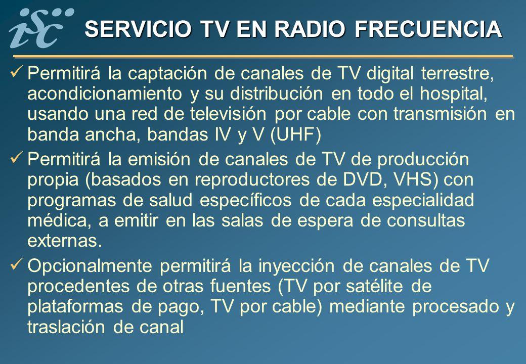 SERVICIO TV EN RADIO FRECUENCIA Permitirá la captación de canales de TV digital terrestre, acondicionamiento y su distribución en todo el hospital, us