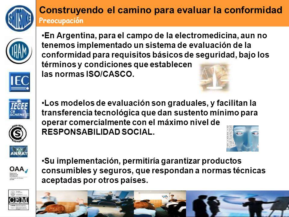 En Argentina, para el campo de la electromedicina, aun no tenemos implementado un sistema de evaluación de la conformidad para requisitos básicos de seguridad, bajo los términos y condiciones que establecen las normas ISO/CASCO.