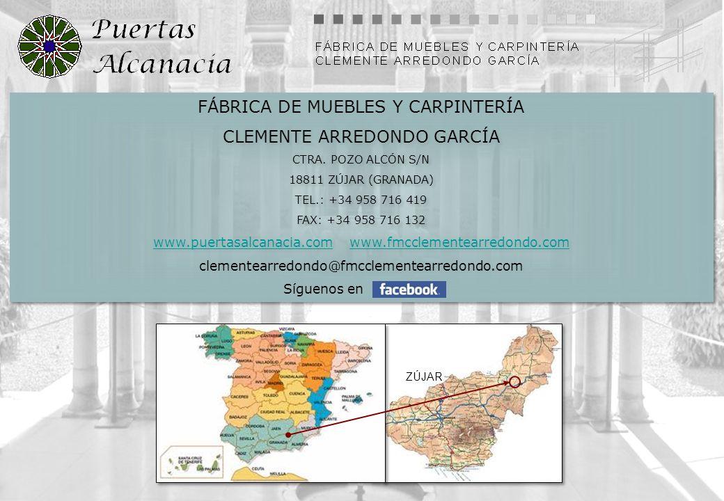 FÁBRICA DE MUEBLES Y CARPINTERÍA CLEMENTE ARREDONDO GARCÍA CTRA. POZO ALCÓN S/N 18811 ZÚJAR (GRANADA) TEL.: +34 958 716 419 FAX: +34 958 716 132 www.p